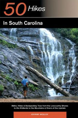 50 Hikes in South Carolina: Walks, Hikes & Backpacking Trips from the Lowcountry Shores to the Midlands to the Mountains & Rivers of the Upstate