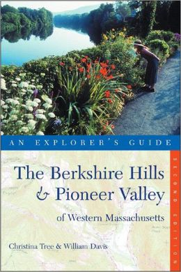 The Berkshire Hills and Pioneer Valley of Western Massachusetts: An Explorer's Guide