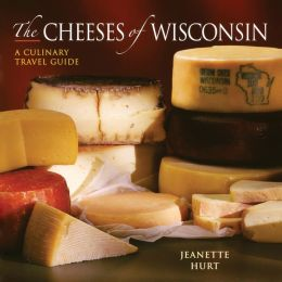Cheeses of Wisconsin: A Culinary Travel Guide