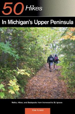 50 Hikes in Michigan's Upper Peninsula: Walks, Hikes and Backpacks from Ironwood to St. Ignace