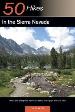 50 Hikes in the Sierra Nevada: Hikes and Backpacks from Lake Tahoe to Sequoia National Park