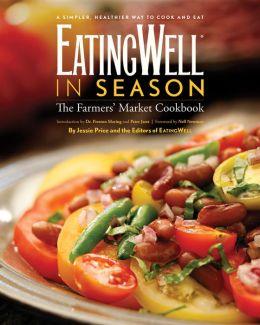 EatingWell in Season: A Farmers' Market Cookbook
