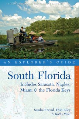South Florida: An Explorer's Guide: Includes the Tampa Bay Area, Miami & the Florida Keys
