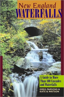 New England Waterfalls: A Guide to More Than 400 Cascades and Waterfalls