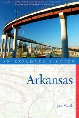 Arkansas: An Explorer's Guide
