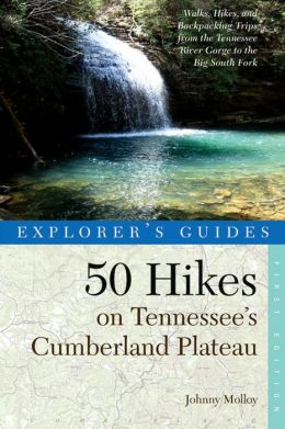 Explorer's Guide 50 Hikes on Tennessee's Cumberland Plateau: Walks, Hikes, and Backpacks from the Tennessee River Gorge to the Big South Fork and throughout the Cumberlands