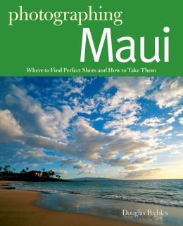 Photgraphing Maui: Where to Find Perfect Shots and How to Take Them