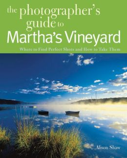 Photographing Martha's Vineyard: Where to Find Perfect Shots and How to Take Them
