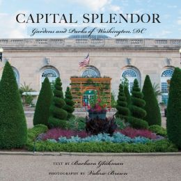 Capital Splendor: Parks & Gardens of Washington, D.C.