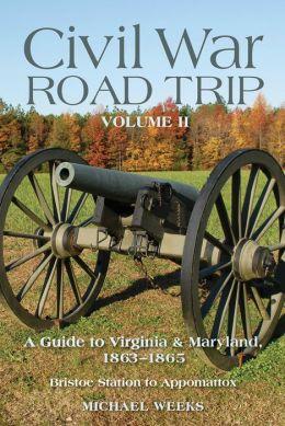 Civil War Road Trip, Volume II: A Guide to Virginia & Maryland, 1863-1865