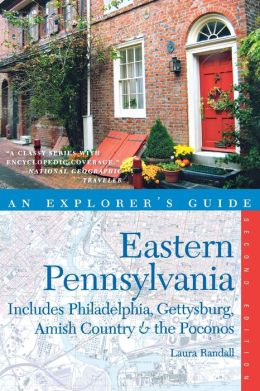 Explorer's Guide Eastern Pennsylvania: Includes Philadelphia, Gettysburg, Amish Country & the Poconos