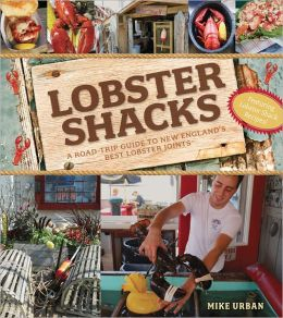 Lobster Shacks: A Road Guide to New England's Best Lobster Joints