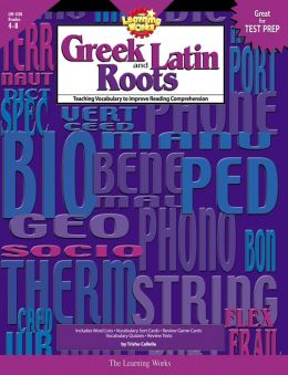 Greek and Latin Roots: Teaching Vocabulary to Improve Reading Comprehension, Grades 4-8