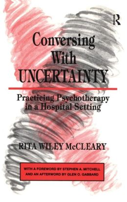 Conversing with Uncertainty: Practicing Psychotherapy in a Hospital Setting