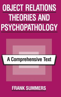 Object Relations Theories and Psychopathology: A Comprehensive Text