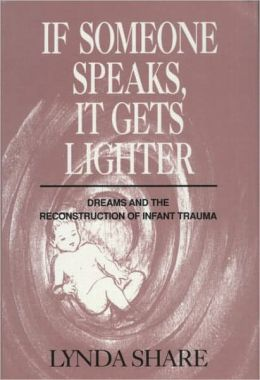 If Someone Speaks, it Gets Lighter: Dreams and the Reconstruction of Infant Trauma