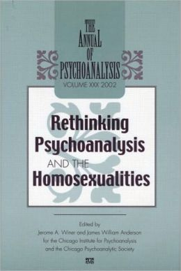 The Annual of Psychoanalysis: Rethinking Psychoanalysis and the Homosexualities