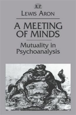A Meeting of Minds: Mutuality in Psychoanalysis