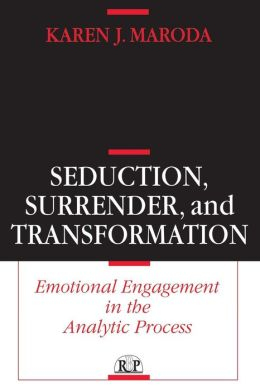 Seduction, Surrender, and Transformation: Emotional Engagement in the Analytic Process