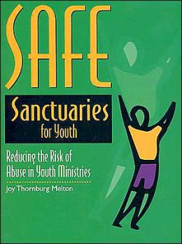 Safe Sanctuaries for Youth: Reducing the Risk of Abuse in Youth Ministries
