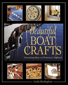 Beautiful Boat Crafts: 50 Projects for Onboard