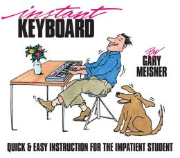 Instant Keyboard: Quick & Easy Instruction for the Impatient Student