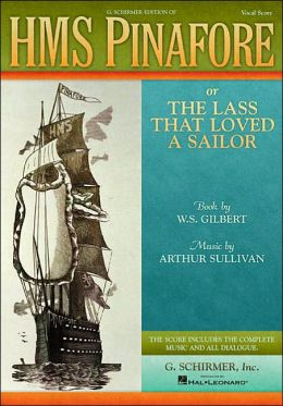H.M.S. Pinafore: or The Lass That Loved a Sailor