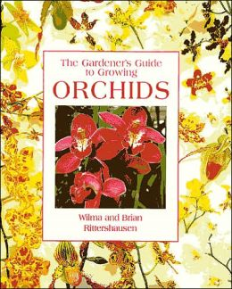 The Gardener's Guide to Growing Orchids (The Gardener's Guide Series)