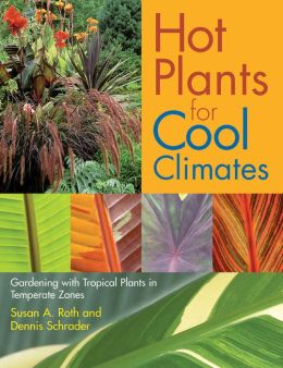 Hot Plants for Cool Climates: Gardening with Tropical Plants in Temperate Zones