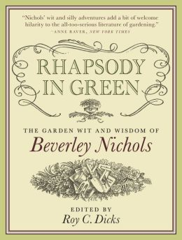 Rhapsody in Green: The Garden Wit and Wisdom of Beverley Nichols