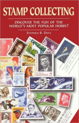 Stamp Collecting: Discover the Fun of the World's Most Popular Hobby!