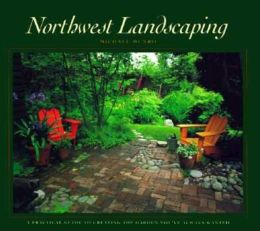 Northwest Landscaping: A Practical Guide to Creating the Garden You've Always Wanted