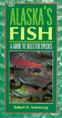 Alaska's Fish: A Guide to Selected Species