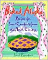 Baked Alaska: Recipes For Sweet Comforts From The North Country