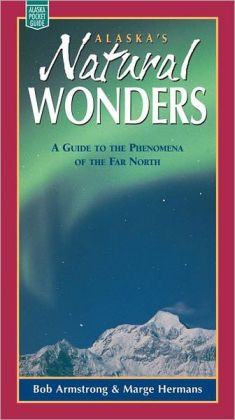 Alaska's Natural Wonders: A Guide to the Phenomena of the Far North