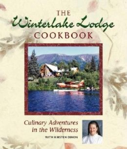 The Winterlake Lodge Cookbook: Culinary Adventures in the Wilderness