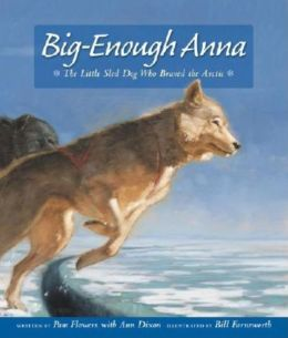 Big-Enough Anna: The Little Sled Dog Who Braved the Arctic
