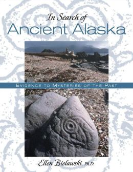 In Search of Ancient Alaska: Evidence of Mysteries of the Past