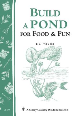 Build a Pond for Food and Fun: Storey's Country Wisdom Bulletin A-19