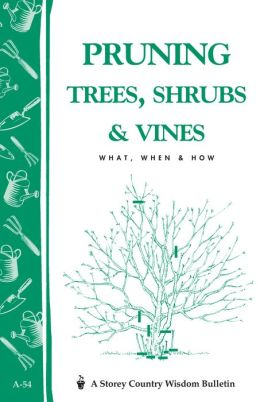 Pruning Trees, Shrubs and Vines: Storey Country Wisdom Bulletin A-54