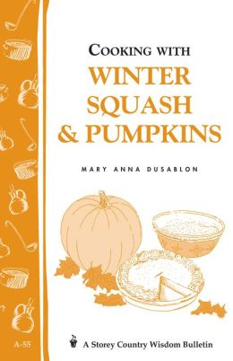Cooking with Winter Squash and Pumpkins: Storey Country Wisdom Bulletin A-55