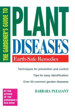 The Gardener's Guide to Plant Diseases: Earth-Safe Remedies