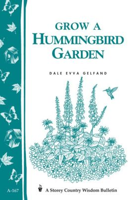 Grow a Hummingbird Garden: Storey's Country Wisdom Bulletin A-167