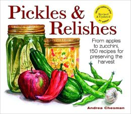 Pickles and Relishes : 150 Recipes from Apples to Zucchini