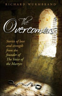 The Overcomers: Stories of Love and Strength from the Founder of the Voice of the Martyrs