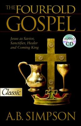 The Fourfold Gospel: Jesus as Savior, Sanctifier, Healer and Coming King Audio Excerpts CD