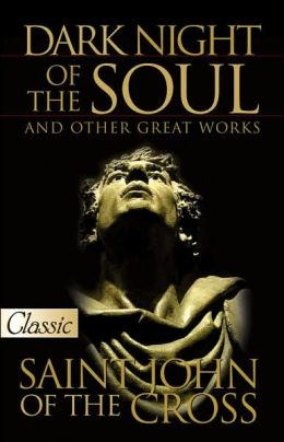 Dark Night of the Soul: And Other Great Works