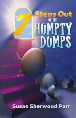 7 Steps Out of the Humpty Dumps: It's Time to Put the Pieces Together