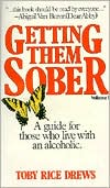 Getting Them Sober: A Guide for Those Living with Alcoholism