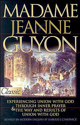 Madame Jeanne Guyon: Experiencing God/ Prayer